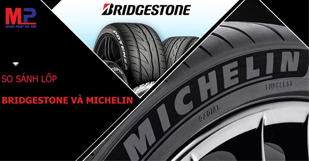 Lốp Michelin Và Bridgestone – Nên Mua Dòng Lốp Nào Cho Xe Du Lịch?